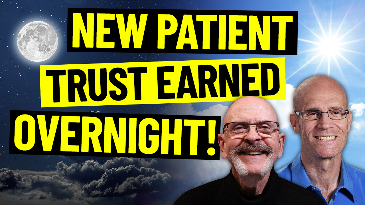 Earn Your Patients' Trust OVERNIGHT!